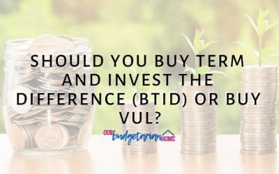 Should You Buy Term and Invest the Difference (BTID) or Buy VUL?