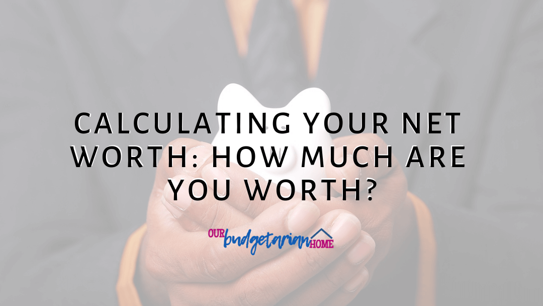 Calculating Net Worth: How Much Are You Worth? | Budgetarian Home