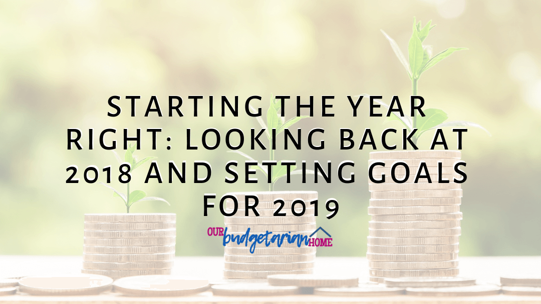 Starting the Year Right: Looking Back at 2018 and Setting Goals for 2019 | Budgetarian Home